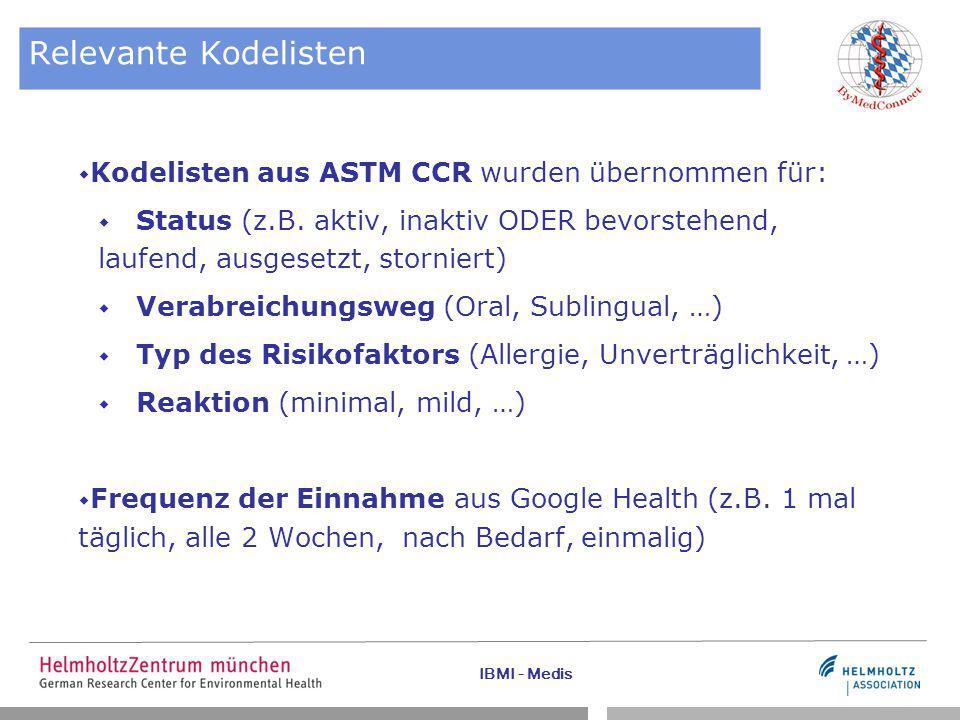 IBMI - Medis Relevante Kodelisten  Kodelisten aus ASTM CCR wurden übernommen für:  Status (z.B. aktiv, inaktiv ODER bevorstehend, laufend, ausgesetz