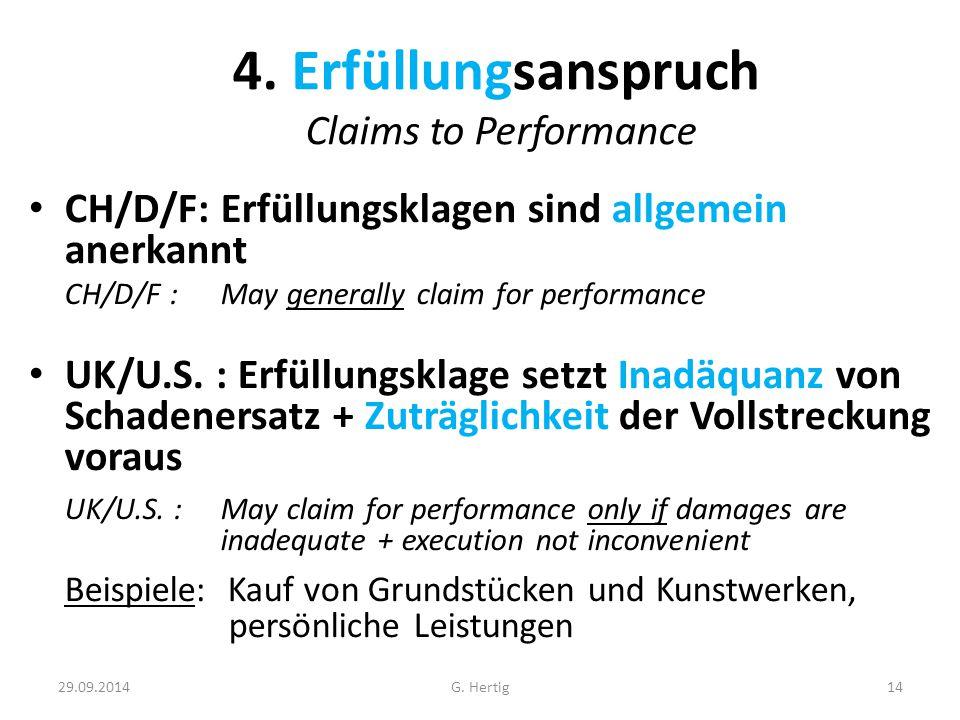 29.09.2014 4. Erfüllungsanspruch Claims to Performance CH/D/F: Erfüllungsklagen sind allgemein anerkannt CH/D/F : May generally claim for performance