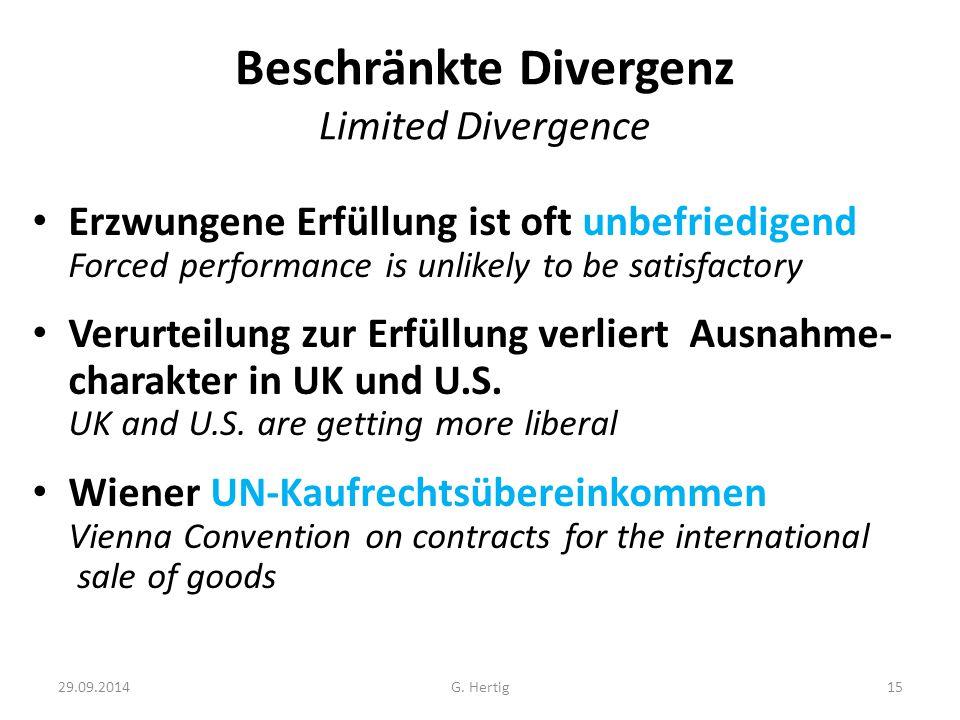 29.09.2014 Beschränkte Divergenz Limited Divergence Erzwungene Erfüllung ist oft unbefriedigend Forced performance is unlikely to be satisfactory Verurteilung zur Erfüllung verliert Ausnahme- charakter in UK und U.S.