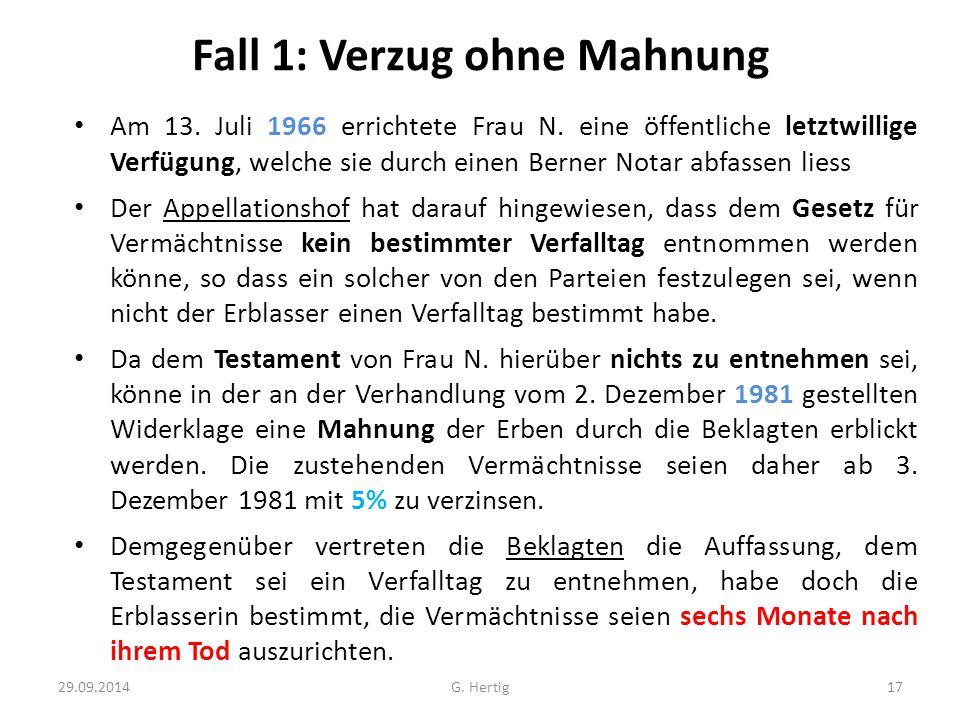 Fall 1: Verzug ohne Mahnung Am 13. Juli 1966 errichtete Frau N. eine öffentliche letztwillige Verfügung, welche sie durch einen Berner Notar abfassen