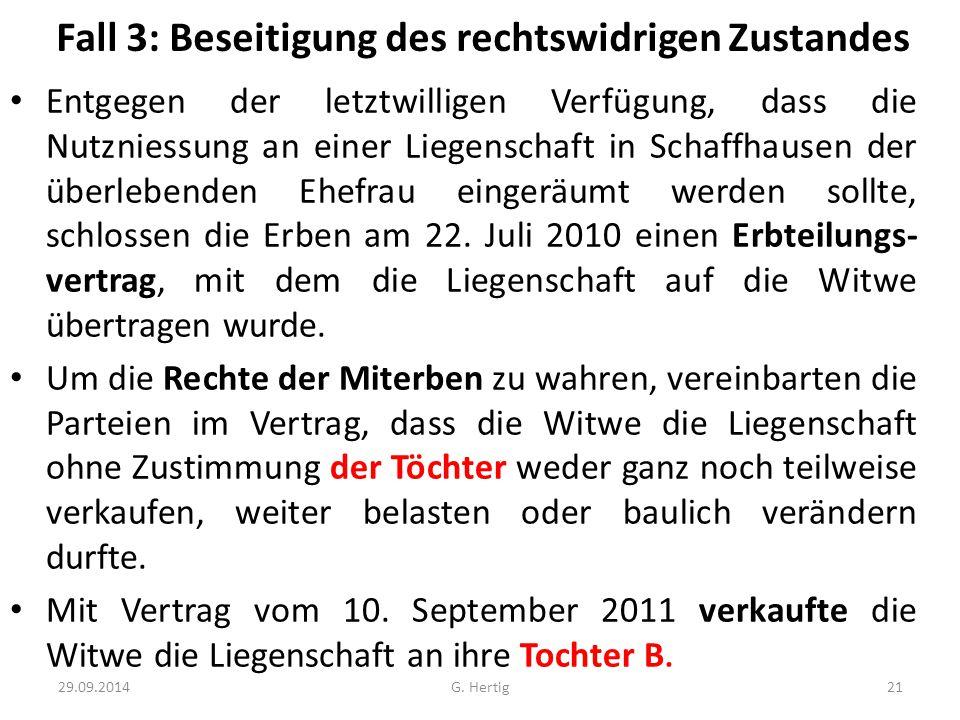 Fall 3: Beseitigung des rechtswidrigen Zustandes Entgegen der letztwilligen Verfügung, dass die Nutzniessung an einer Liegenschaft in Schaffhausen der überlebenden Ehefrau eingeräumt werden sollte, schlossen die Erben am 22.
