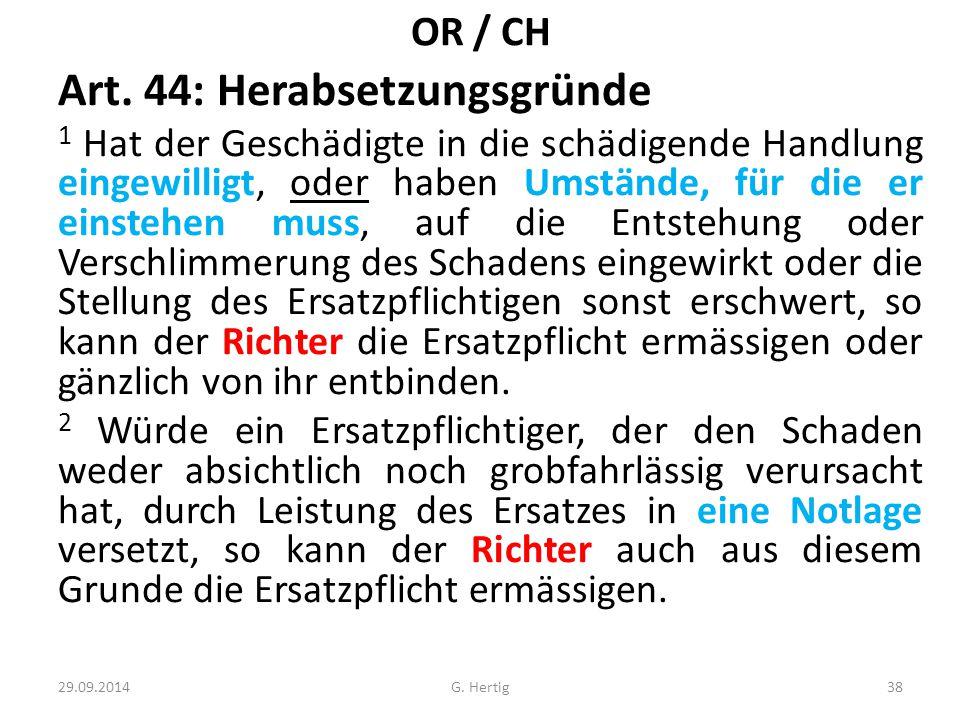Art. 44: Herabsetzungsgründe 1 Hat der Geschädigte in die schädigende Handlung eingewilligt, oder haben Umstände, für die er einstehen muss, auf die E