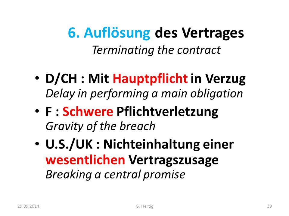 29.09.2014 6. Auflösung des Vertrages Terminating the contract D/CH : Mit Hauptpflicht in Verzug Delay in performing a main obligation F : Schwere Pfl