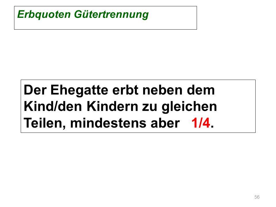 Erbquoten Gütertrennung Der Ehegatte erbt neben dem Kind/den Kindern zu gleichen Teilen, mindestens aber 1/4. 56