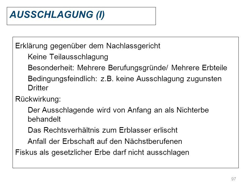 97 AUSSCHLAGUNG (I) Erklärung gegenüber dem Nachlassgericht Keine Teilausschlagung Besonderheit: Mehrere Berufungsgründe/ Mehrere Erbteile Bedingungsf