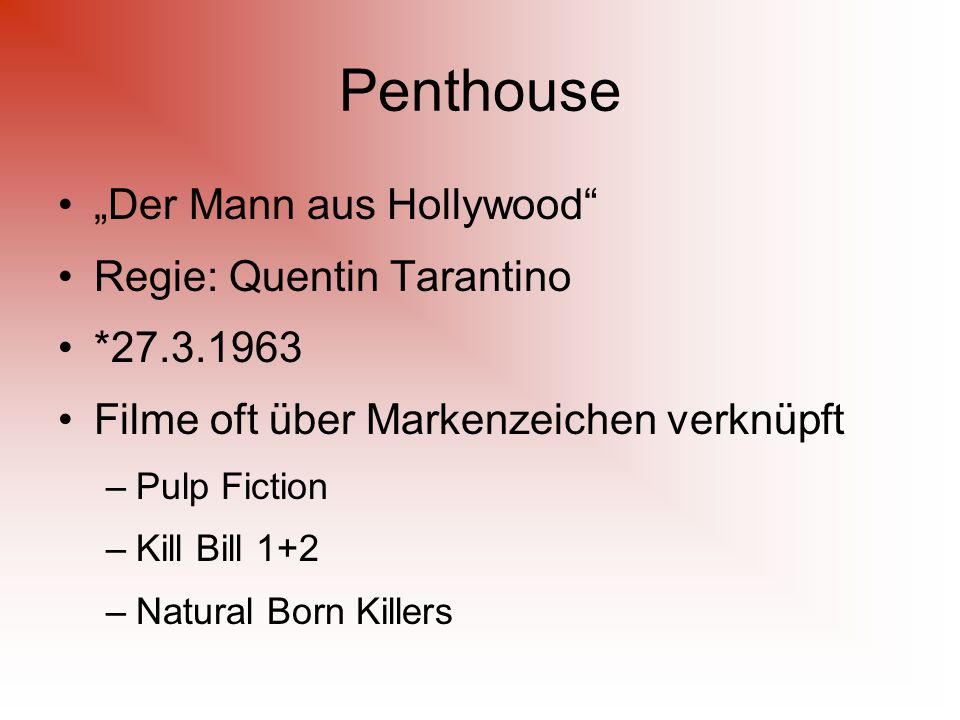"Penthouse ""Der Mann aus Hollywood Regie: Quentin Tarantino * Filme oft über Markenzeichen verknüpft –Pulp Fiction –Kill Bill 1+2 –Natural Born Killers"