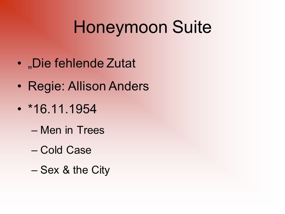 "Honeymoon Suite ""Die fehlende Zutat Regie: Allison Anders *16.11.1954 –Men in Trees –Cold Case –Sex & the City"