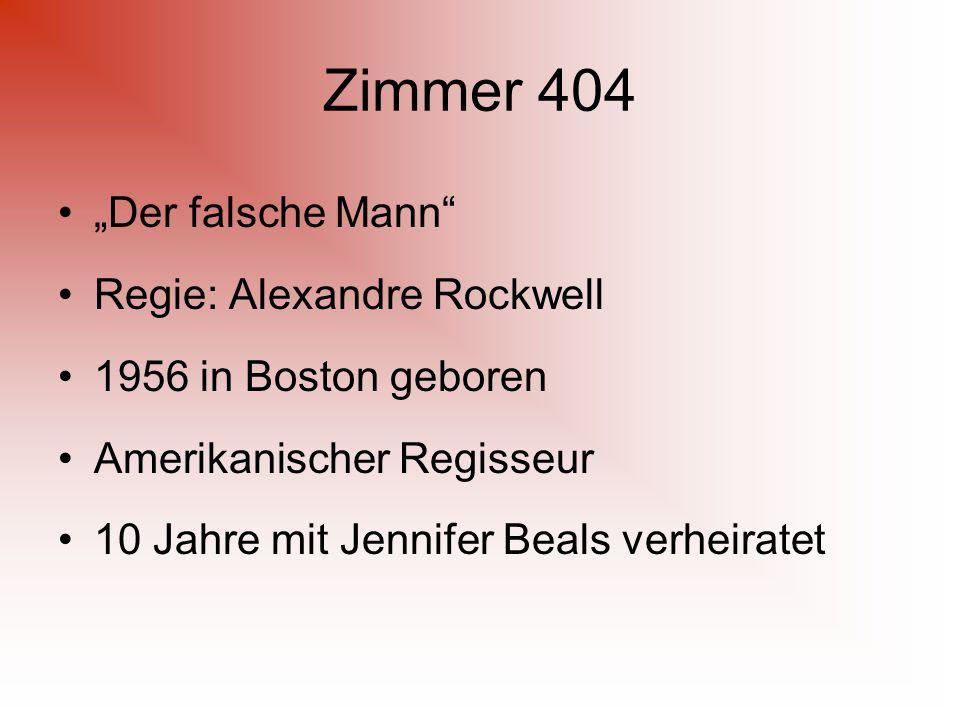 """Zimmer 404 """"Der falsche Mann Regie: Alexandre Rockwell 1956 in Boston geboren Amerikanischer Regisseur 10 Jahre mit Jennifer Beals verheiratet"""