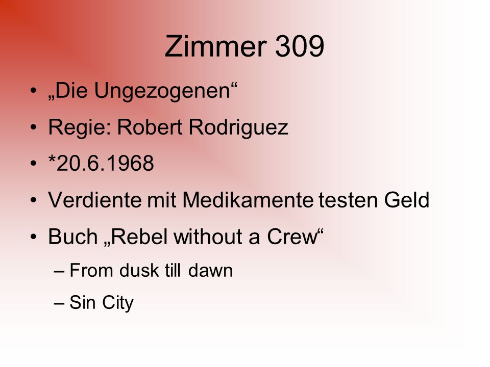 """Zimmer 309 """"Die Ungezogenen Regie: Robert Rodriguez *20.6.1968 Verdiente mit Medikamente testen Geld Buch """"Rebel without a Crew –From dusk till dawn –Sin City"""
