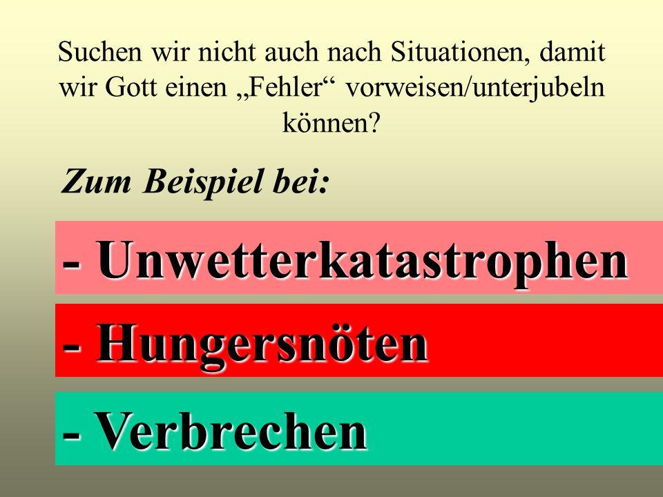 """Suchen wir nicht auch nach Situationen, damit wir Gott einen """"Fehler"""" vorweisen/unterjubeln können? - Unwetterkatastrophen Zum Beispiel bei: - Hungers"""