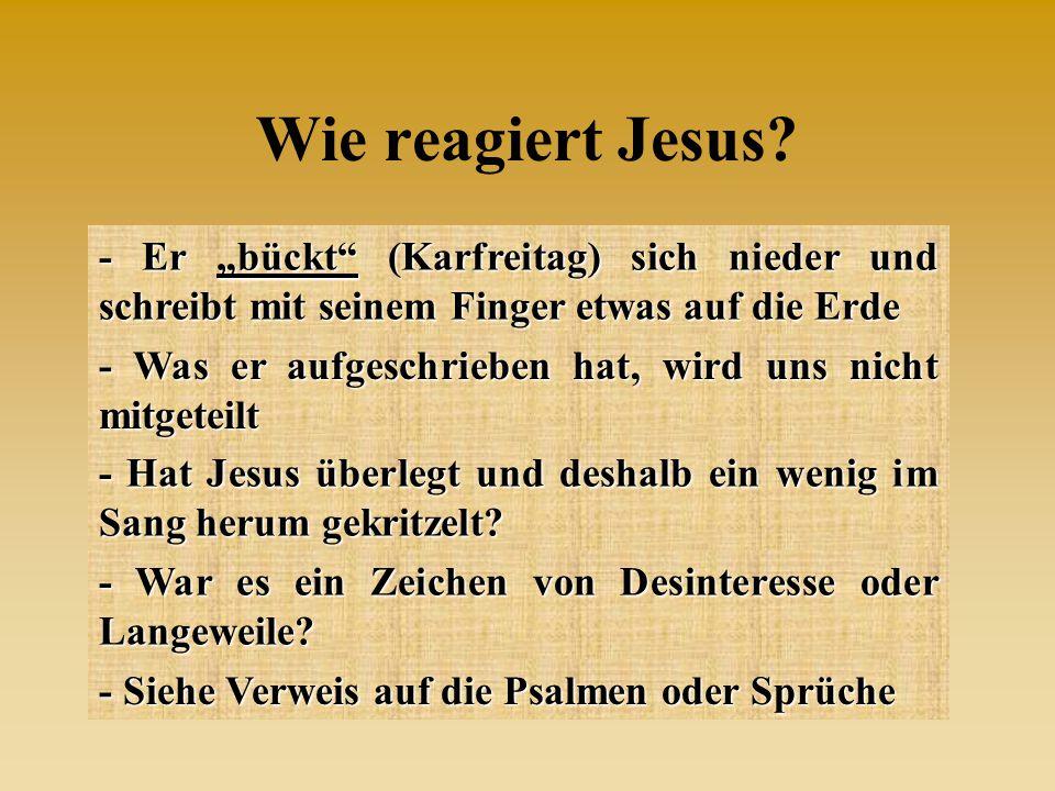 """Wie reagiert Jesus? - Er """"bückt"""" (Karfreitag) sich nieder und schreibt mit seinem Finger etwas auf die Erde - Was er aufgeschrieben hat, wird uns nich"""
