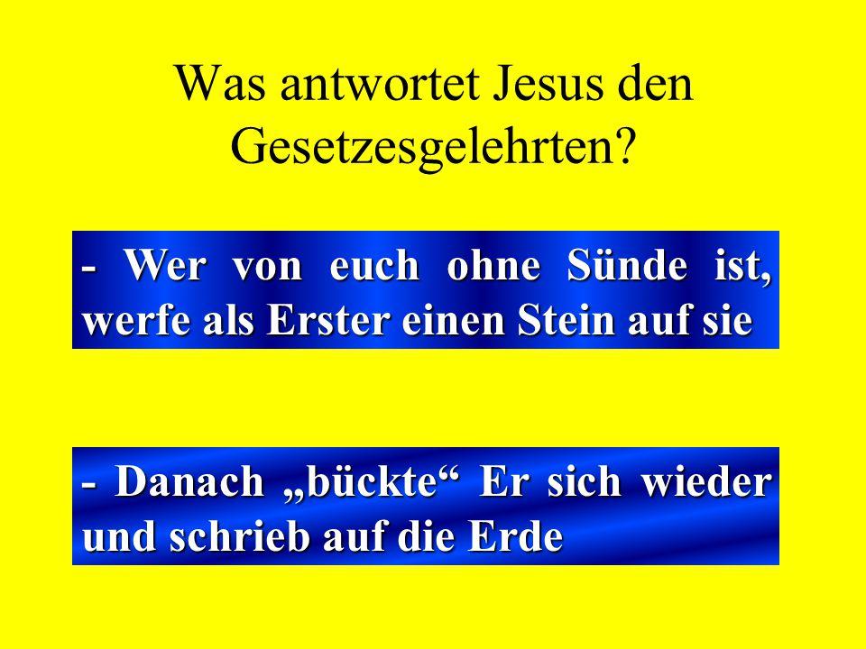 """Was antwortet Jesus den Gesetzesgelehrten? - Wer von euch ohne Sünde ist, werfe als Erster einen Stein auf sie - Danach """"bückte"""" Er sich wieder und sc"""