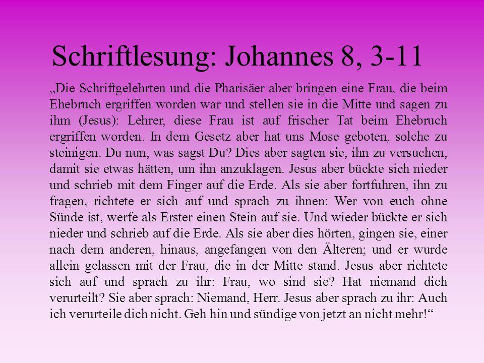 """Schriftlesung: Johannes 8, 3-11 """"Die Schriftgelehrten und die Pharisäer aber bringen eine Frau, die beim Ehebruch ergriffen worden war und stellen sie"""