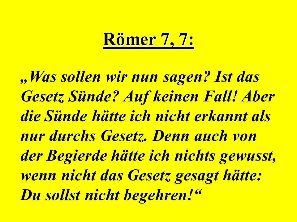 """Römer 7, 7: """"Was sollen wir nun sagen? Ist das Gesetz Sünde? Auf keinen Fall! Aber die Sünde hätte ich nicht erkannt als nur durchs Gesetz. Denn auch"""