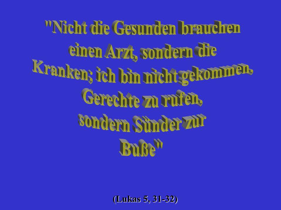 (Lukas 5, 31-32)