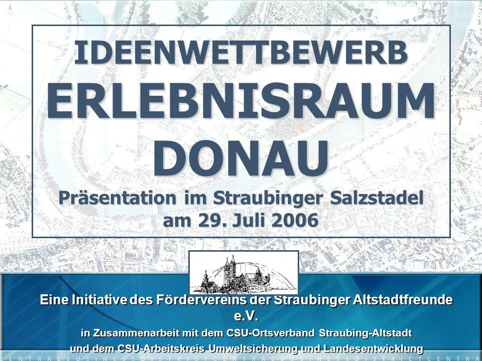 IDEENWETTBEWERB ERLEBNISRAUM DONAU Präsentation im Straubinger Salzstadel am 29.