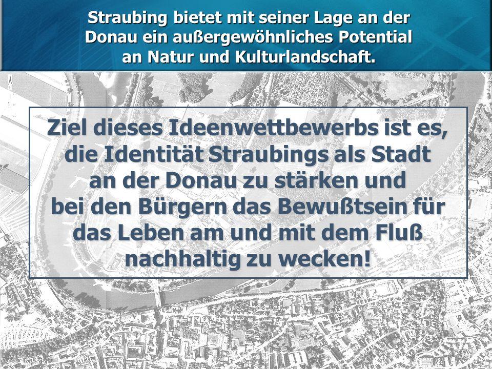 Ziel dieses Ideenwettbewerbs ist es, die Identität Straubings als Stadt an der Donau zu stärken und bei den Bürgern das Bewußtsein für das Leben am und mit dem Fluß nachhaltig zu wecken.
