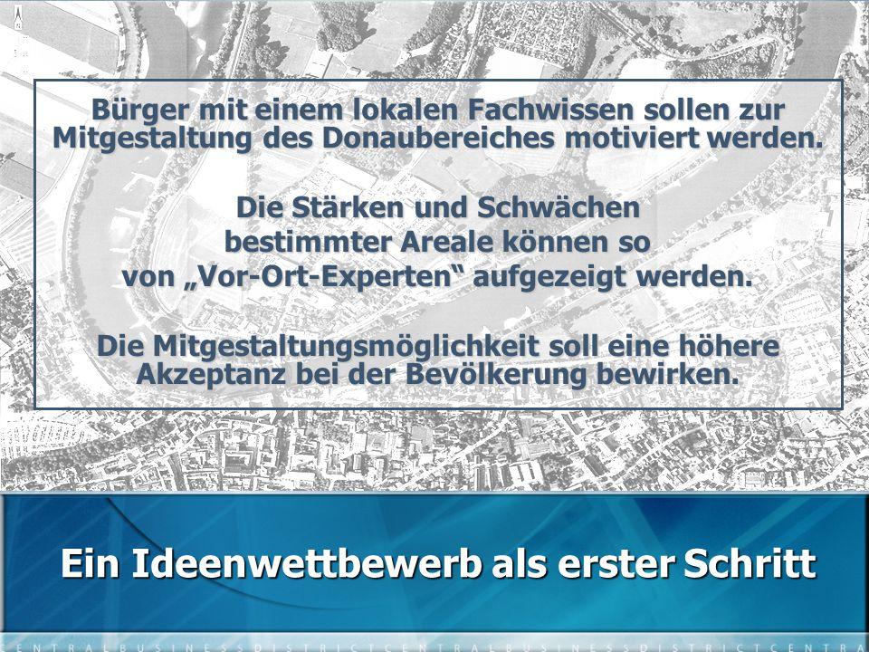 Ein Ideenwettbewerb als erster Schritt Bürger mit einem lokalen Fachwissen sollen zur Mitgestaltung des Donaubereiches motiviert werden.