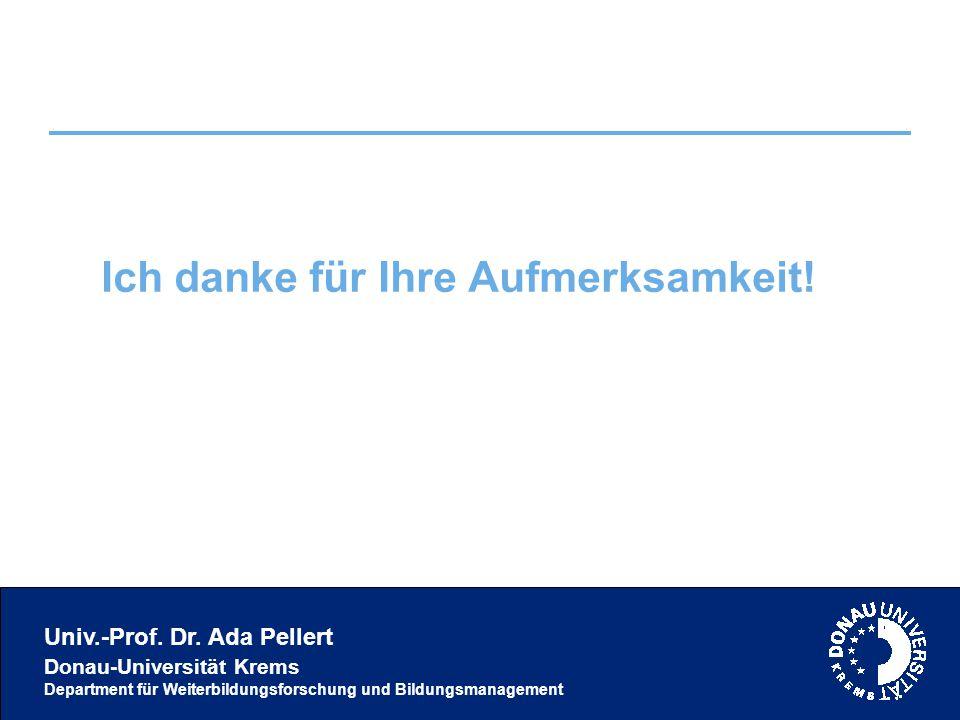 Univ.-Prof. Dr. Ada Pellert Donau-Universität Krems Department für Weiterbildungsforschung und Bildungsmanagement Ich danke für Ihre Aufmerksamkeit!