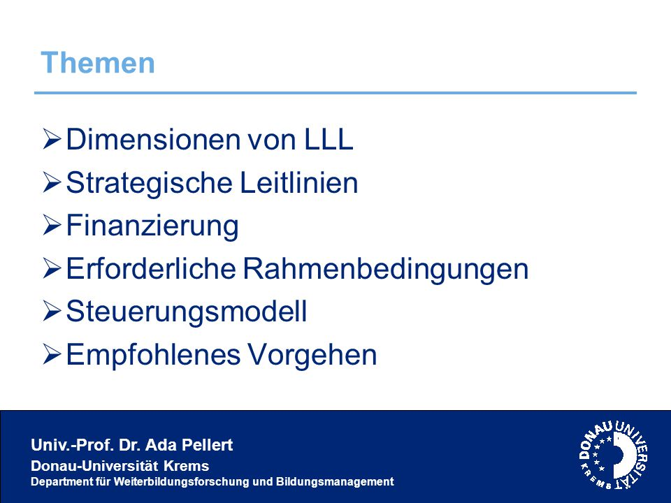 Univ.-Prof. Dr. Ada Pellert Donau-Universität Krems Department für Weiterbildungsforschung und Bildungsmanagement Themen  Dimensionen von LLL  Strat