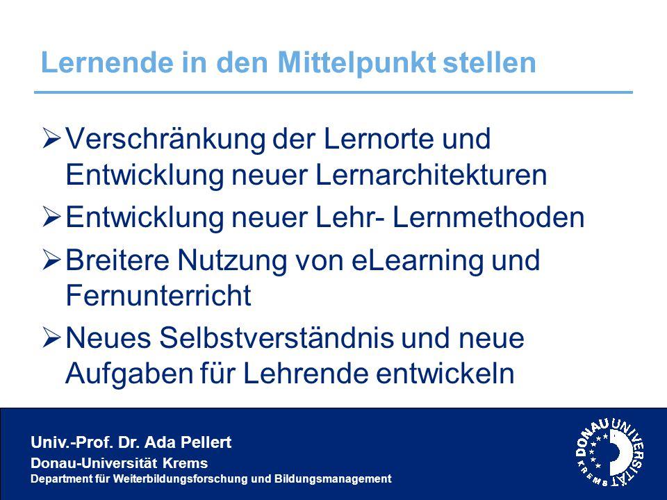 Univ.-Prof. Dr. Ada Pellert Donau-Universität Krems Department für Weiterbildungsforschung und Bildungsmanagement Lernende in den Mittelpunkt stellen