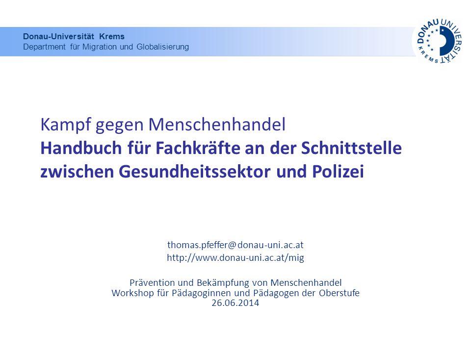 Kampf gegen Menschenhandel Handbuch für Fachkräfte an der Schnittstelle zwischen Gesundheitssektor und Polizei thomas.pfeffer@donau-uni.ac.at http://w