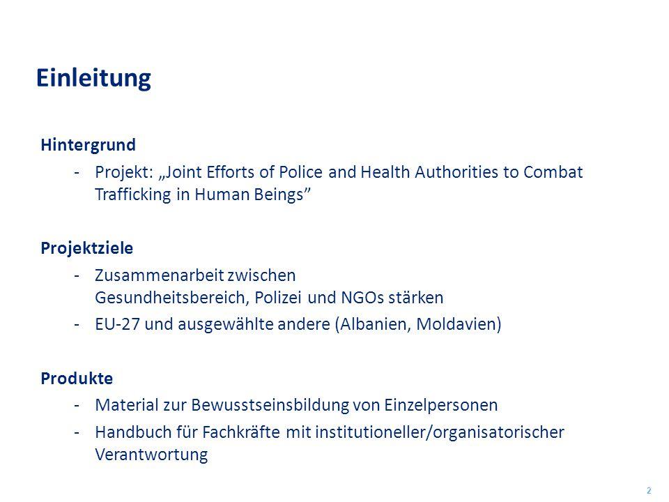 """Einleitung Hintergrund -Projekt: """"Joint Efforts of Police and Health Authorities to Combat Trafficking in Human Beings"""" Projektziele -Zusammenarbeit z"""