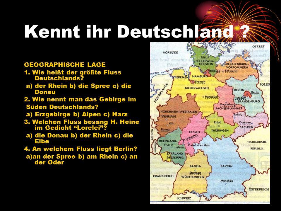 Kennt ihr Deutschland .GEOGRAPHISCHE LAGE 1. Wie heißt der größte Fluss Deutschlands.