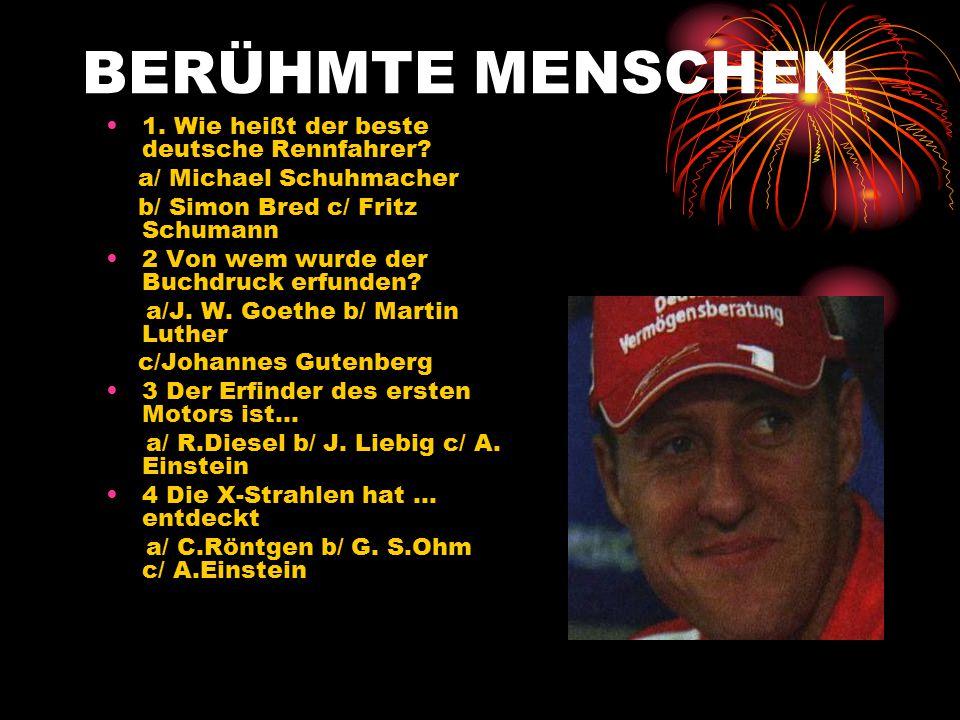 ВERÜHMTE MENSCHEN 1.Wie heißt der beste deutsche Rennfahrer.