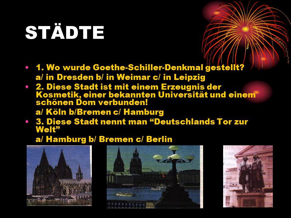 STÄDTE 1.Wo wurde Goethe-Schiller-Denkmal gestellt.