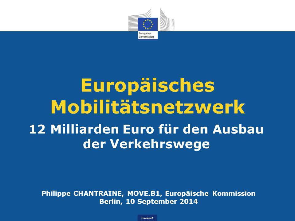 Transport Europäisches Mobilitätsnetzwerk 12 Milliarden Euro für den Ausbau der Verkehrswege Philippe CHANTRAINE, MOVE.B1, Europäische Kommission Berl