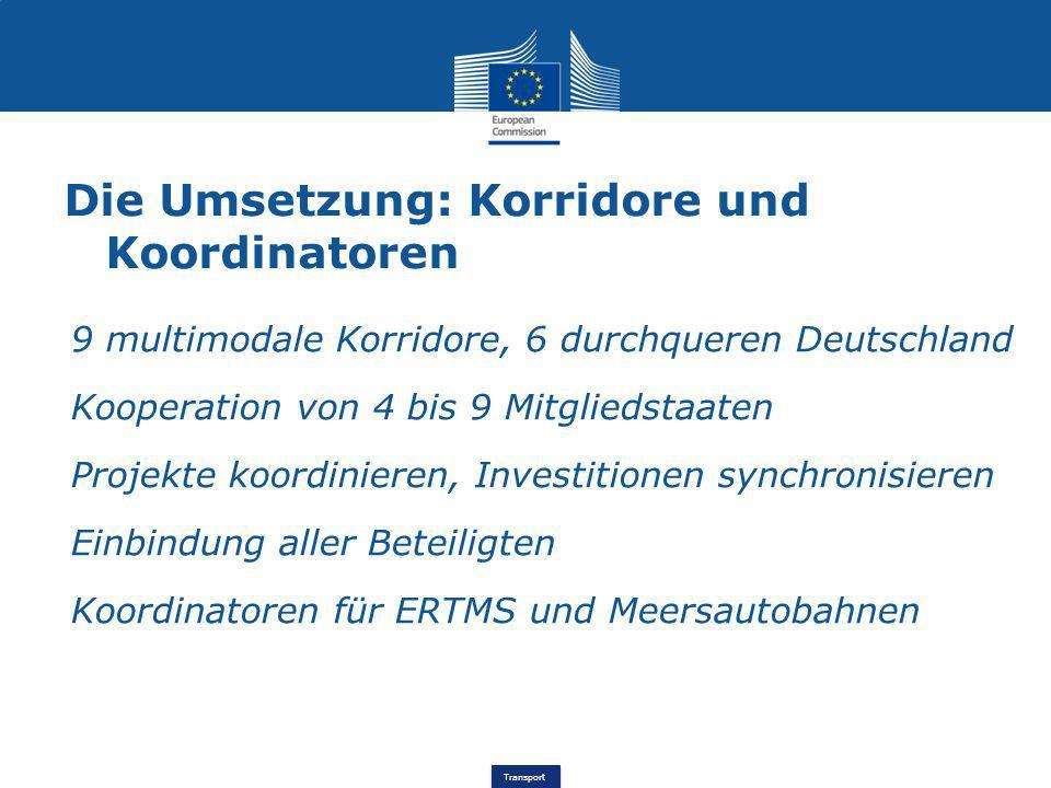 Transport Die Umsetzung: Korridore und Koordinatoren 9 multimodale Korridore, 6 durchqueren Deutschland Kooperation von 4 bis 9 Mitgliedstaaten Projek