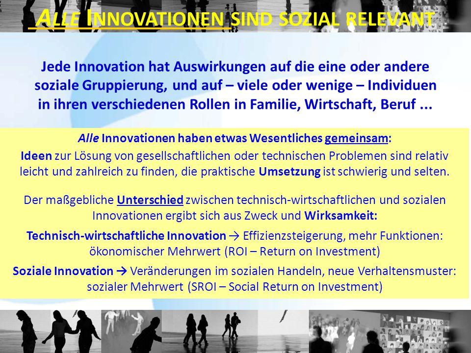 Jede Innovation hat Auswirkungen auf die eine oder andere soziale Gruppierung, und auf – viele oder wenige – Individuen in ihren verschiedenen Rollen in Familie, Wirtschaft, Beruf...