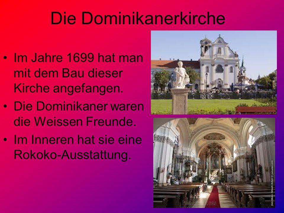 Die Dominikanerkirche Im Jahre 1699 hat man mit dem Bau dieser Kirche angefangen. Die Dominikaner waren die Weissen Freunde. Im Inneren hat sie eine R