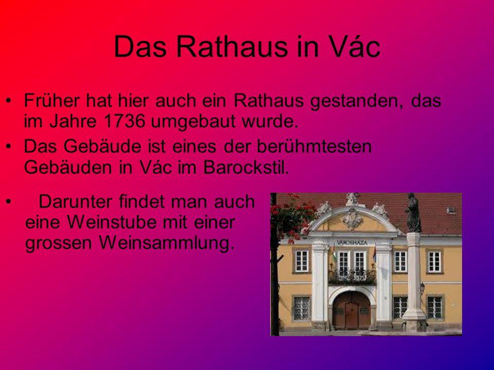 Das Rathaus in Vác Früher hat hier auch ein Rathaus gestanden, das im Jahre 1736 umgebaut wurde. Das Gebäude ist eines der berühmtesten Gebäuden in Vá