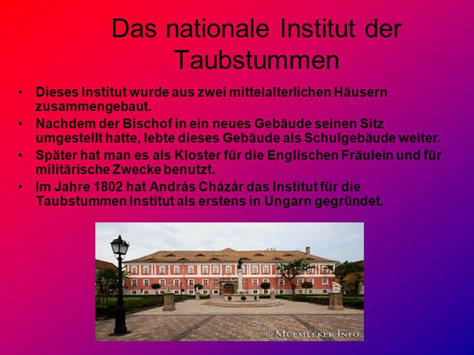 Das nationale Institut der Taubstummen Dieses Institut wurde aus zwei mittelalterlichen Häusern zusammengebaut. Nachdem der Bischof in ein neues Gebäu