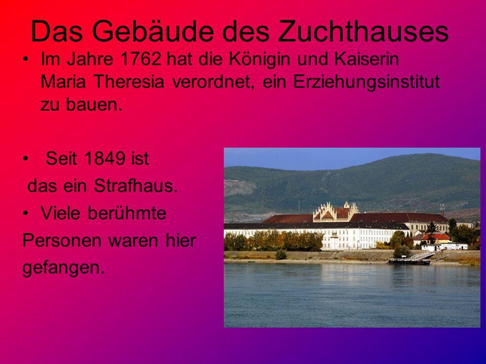 Das Gebäude des Zuchthauses Im Jahre 1762 hat die Königin und Kaiserin Maria Theresia verordnet, ein Erziehungsinstitut zu bauen. Seit 1849 ist das ei