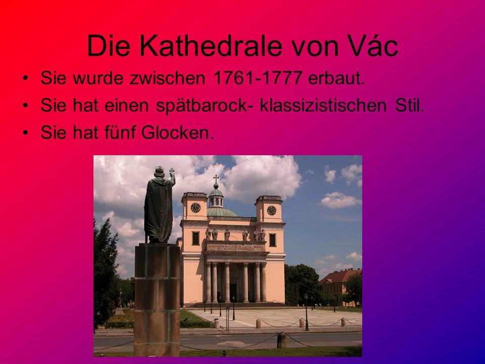 Die Kathedrale von Vác Sie wurde zwischen 1761-1777 erbaut. Sie hat einen spätbarock- klassizistischen Stil. Sie hat fünf Glocken.