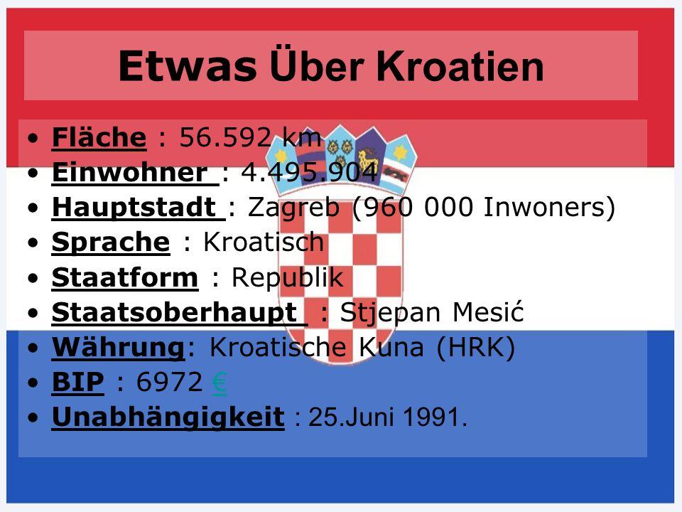 Etwas Über Kroatien Fläche : 56.592 km Einwohner : 4.495.904 Hauptstadt : Zagreb (960 000 Inwoners) Sprache : Kroatisch Staatform : Republik Staatsobe