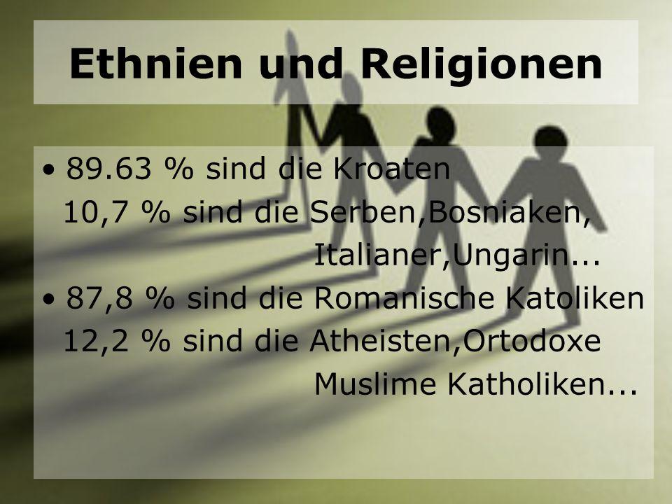 Ethnien und Religionen 89.63 % sind die Kroaten 10,7 % sind die Serben,Bosniaken, Italianer,Ungarin... 87,8 % sind die Romanische Katoliken 12,2 % sin