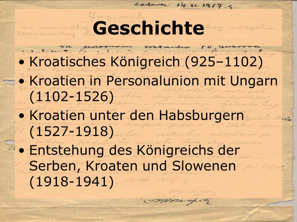 Geschichte Kroatisches Königreich (925–1102) Kroatien in Personalunion mit Ungarn (1102-1526) Kroatien unter den Habsburgern (1527-1918) Entstehung de