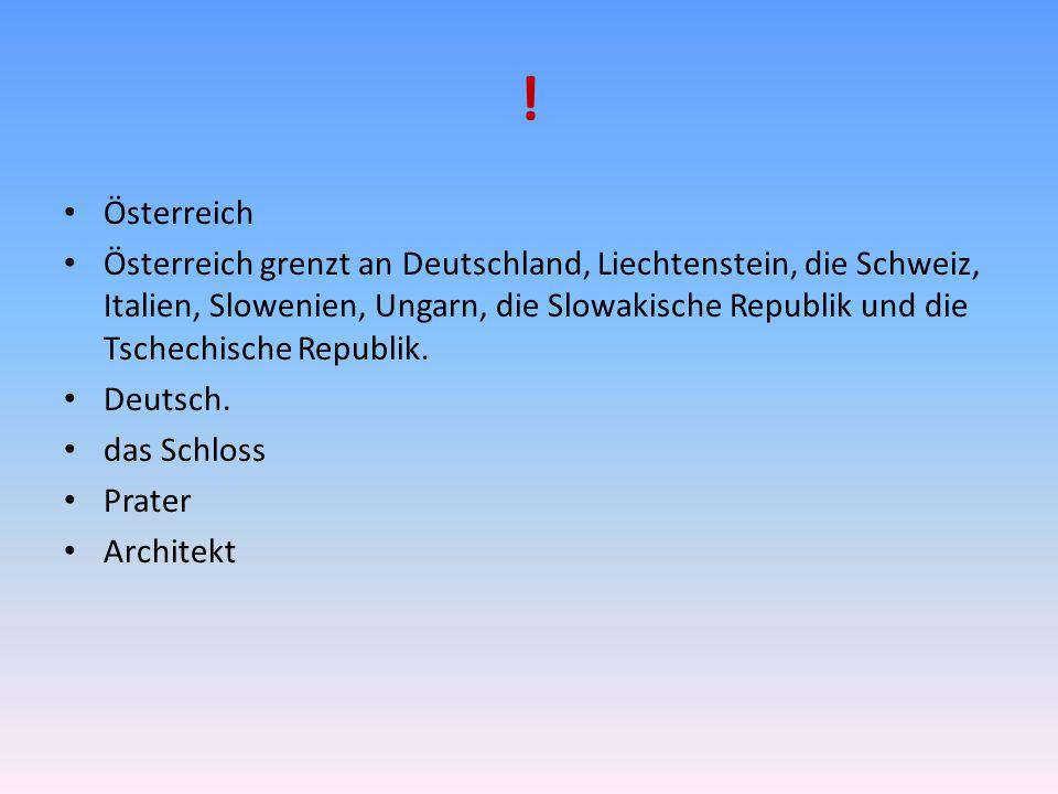 Österreich Österreich grenzt an Deutschland, Liechtenstein, die Schweiz, Italien, Slowenien, Ungarn, die Slowakische Republik und die Tschechische Republik.