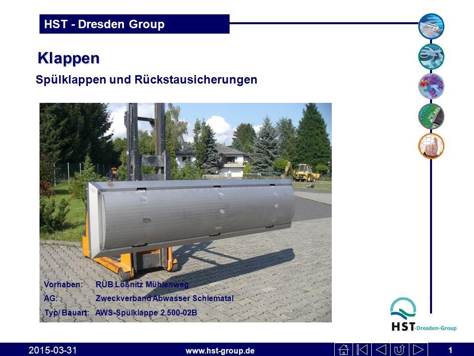 www.hst-group.de HST - Dresden Group Klappen Klappen Spülklappen und Rückstausicherungen 2015-03-31 1 Vorhaben: RÜB Lößnitz Mühlenweg AG: Zweckverband
