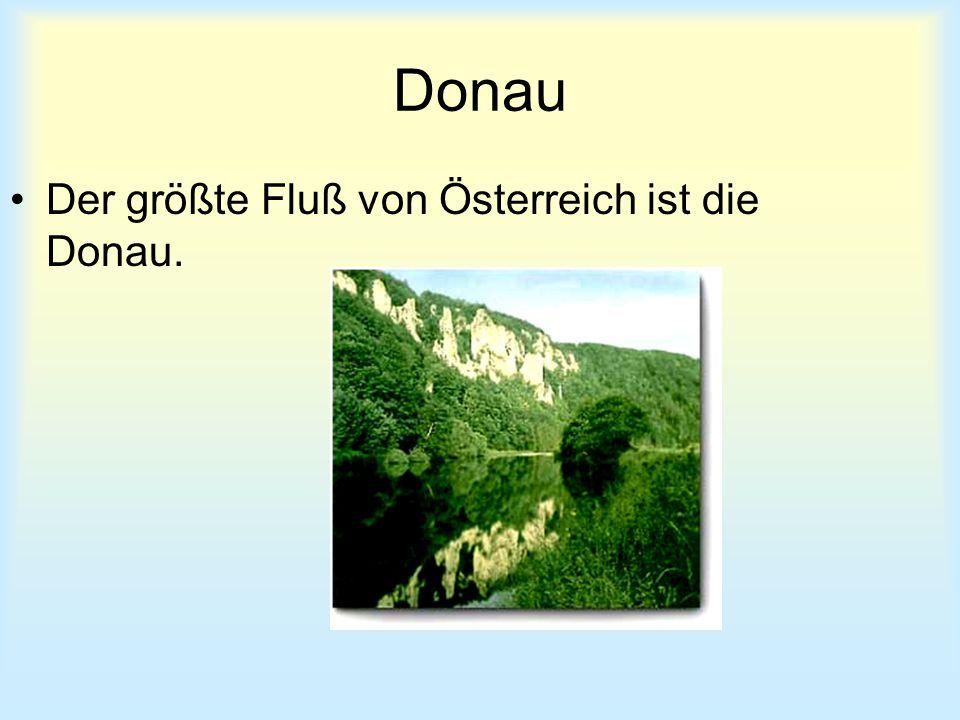 Donau Der größte Fluß von Österreich ist die Donau.