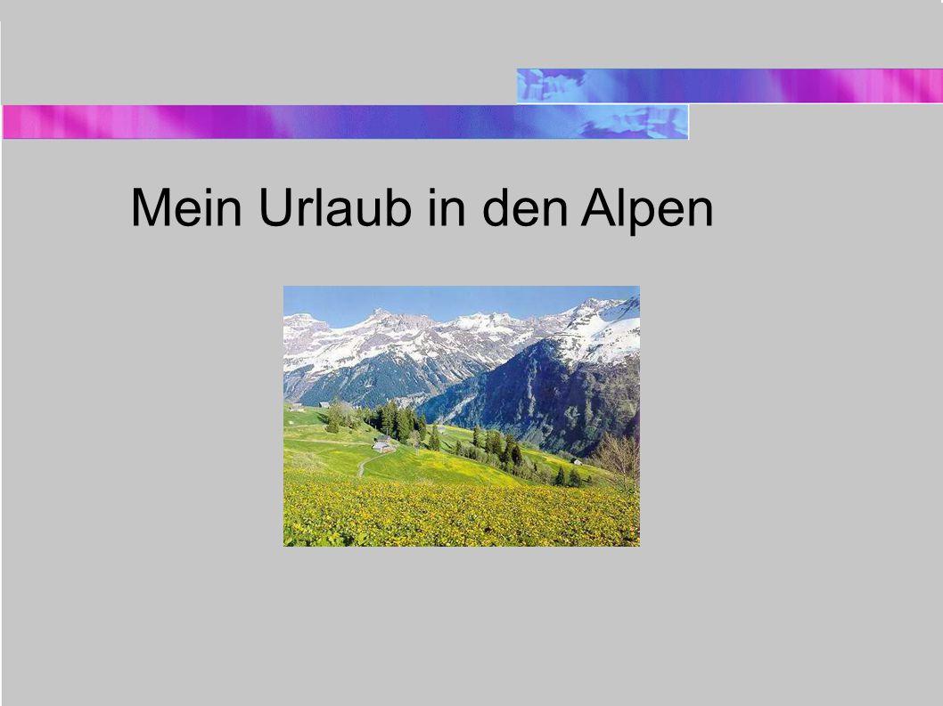 Mein Urlaub in den Alpen