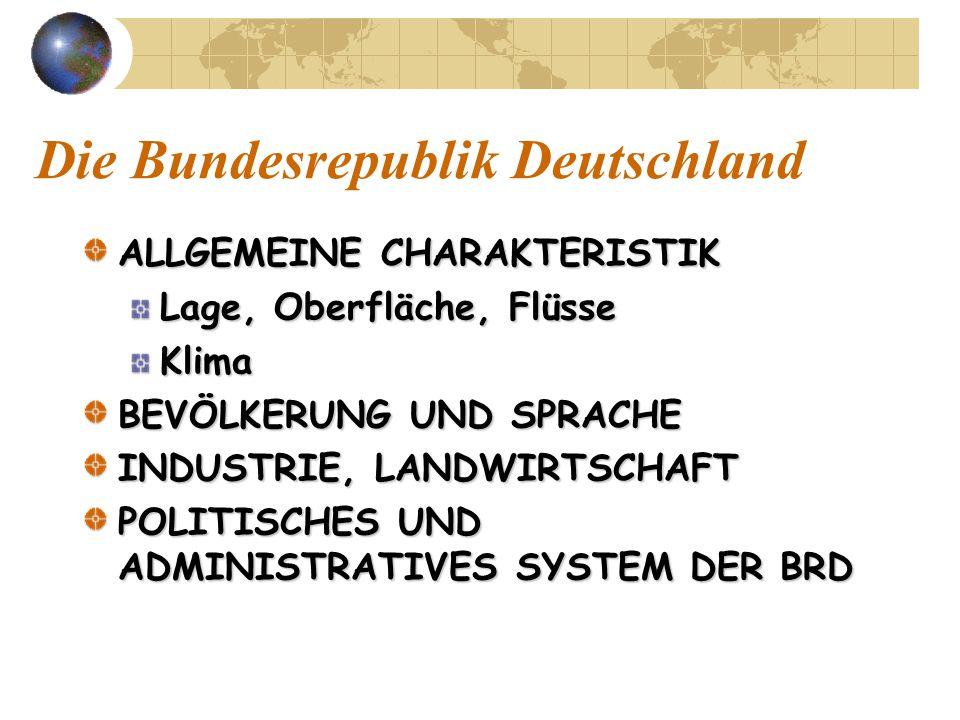 Die Bundesrepublik Deutschland ALLGEMEINE CHARAKTERISTIK Lage, Oberfläche, Flüsse Klima BEVÖLKERUNG UND SPRACHE INDUSTRIE, LANDWIRTSCHAFT POLITISCHES