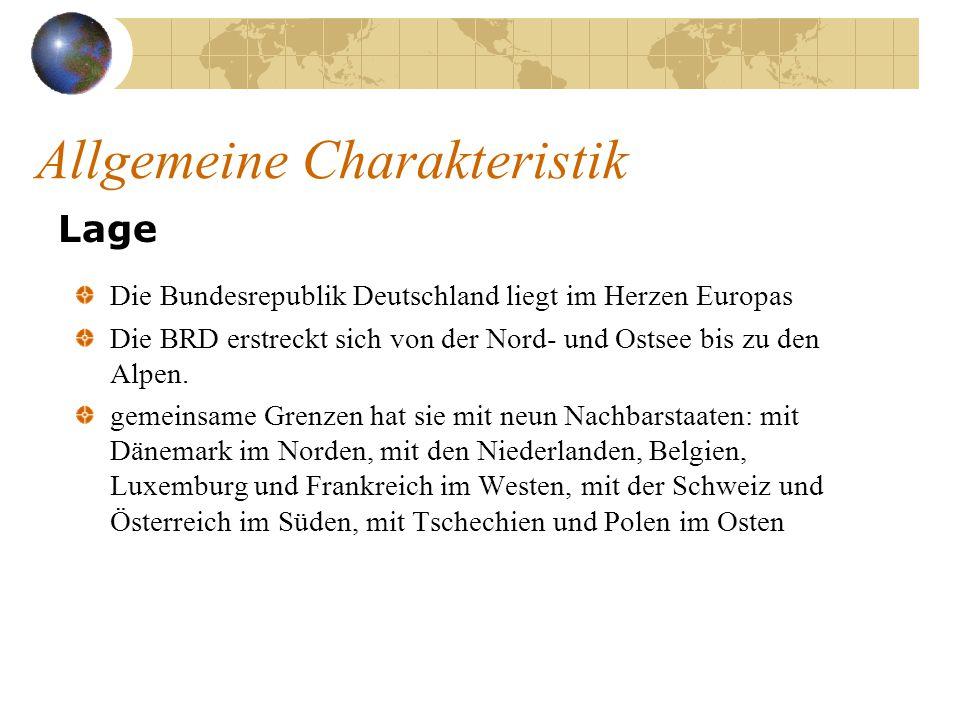 Allgemeine Charakteristik Lage Die Bundesrepublik Deutschland liegt im Herzen Europas Die BRD erstreckt sich von der Nord- und Ostsee bis zu den Alpen