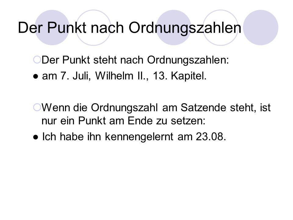 Der Punkt nach Ordnungszahlen  Der Punkt steht nach Ordnungszahlen: ● am 7. Juli, Wilhelm II., 13. Kapitel.  Wenn die Ordnungszahl am Satzende steht