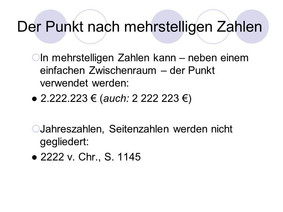 Der Punkt nach mehrstelligen Zahlen  In mehrstelligen Zahlen kann – neben einem einfachen Zwischenraum – der Punkt verwendet werden: ● 2.222.223 € (a