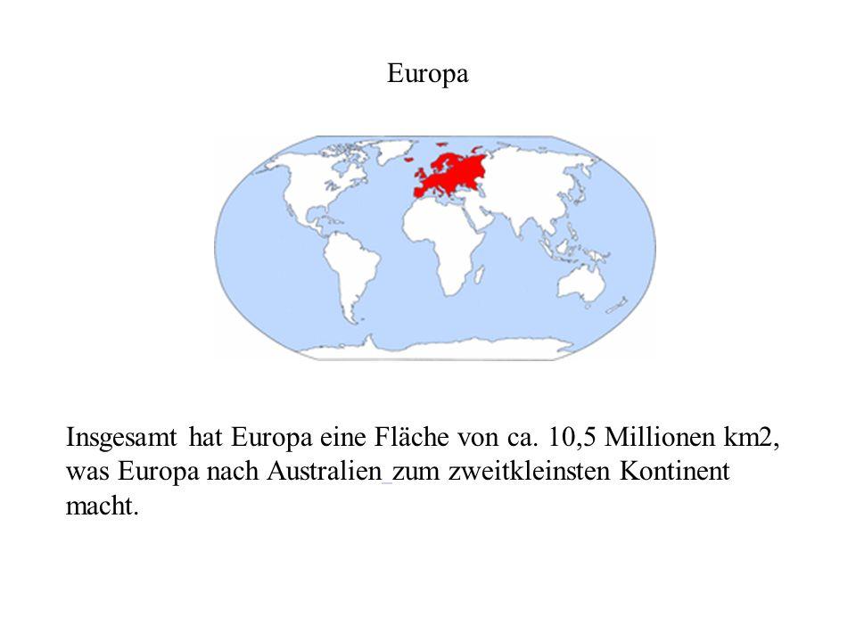 Europa Insgesamt hat Europa eine Fläche von ca.